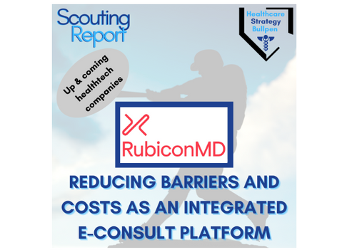 Scouting Report-RubiconMD: An Integrated e-Consult Platform, Reducing Barriers and Costs