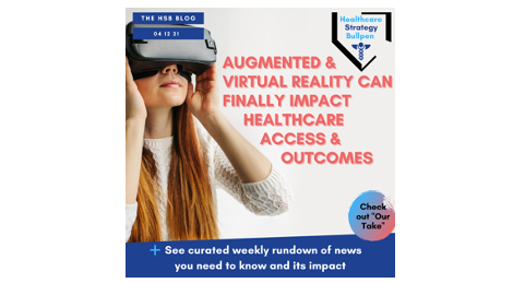 Augmented & Virtual Reality Can Finally Impact Healthcare Access and Outcomes-The HSB Blog 4/12/21