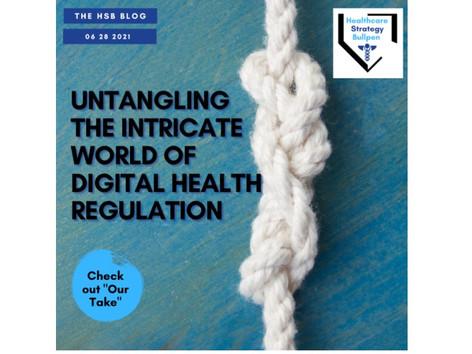 Untangling the Intricate World of Digital Health Regulation-The HSB Blog 6/28/21