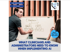 What Clinicians and Administrators Need to Know When Implementing AI-The HSB Blog 9/13/21