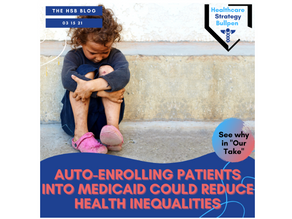 Auto-Enrolling Patients into Medicaid Could Reduce Health Inequalities-The HSB Blog 3/15/21