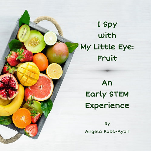 I Spy with My Little Eye: Fruit, An Early Stem Experience