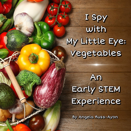 I Spy with My Little Eye: Vegetables, an Early STEM Experience