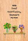 With sweet understanding, Seymour's my m