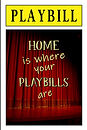 PLAYBILL - Home is where your playbills