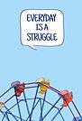 Everyday is a struggle (Ferris) - SIMON(