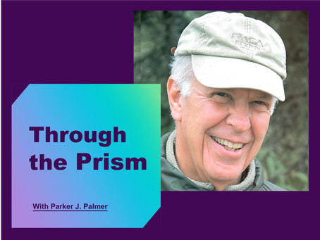 Through the Prism with Parker J. Palmer