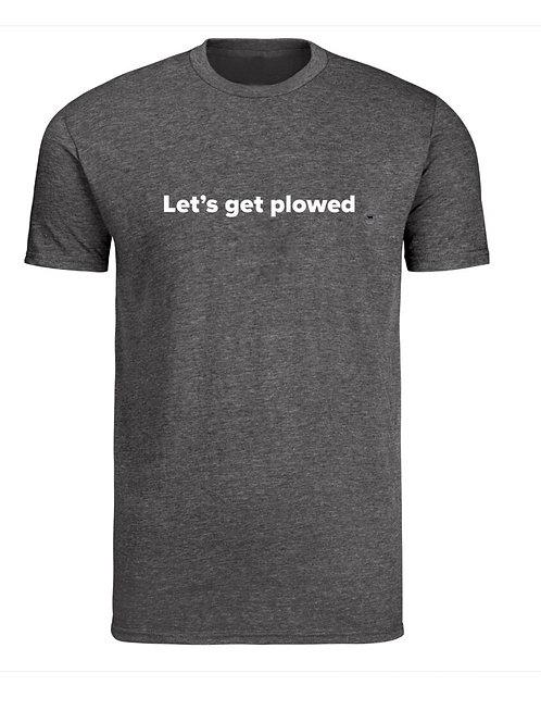 """Let's get plowed"" unisex Super comfy tee"