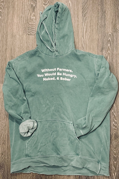 """Without Farmers You Would be Hungry, Naked, & Sober"" Hoodie"