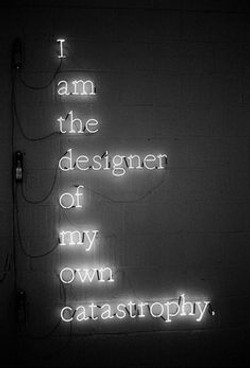 designer of my own catastrophe