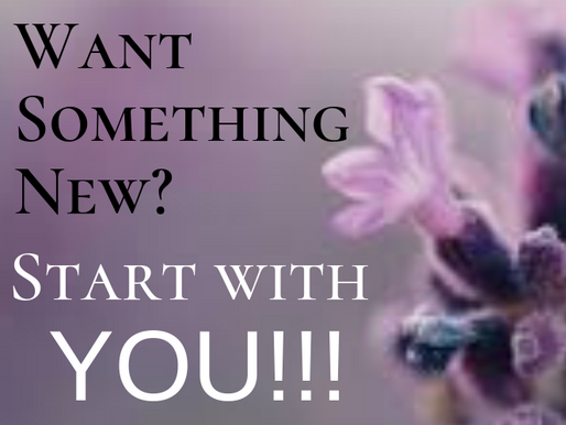 Want Something New? Start with YOU!!!
