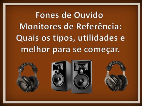 Fones de ouvido e monitores de referência: Quais os tipos, utilidades e melhor para se começar.