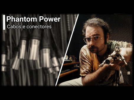 Phantom power, cabos e conectores.
