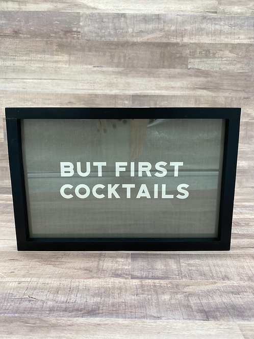 "Framed ""But First Cocktails"" sign"