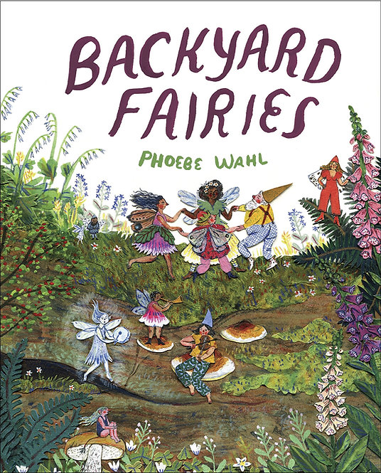 Backyard Fairies by Phoebe Wahl