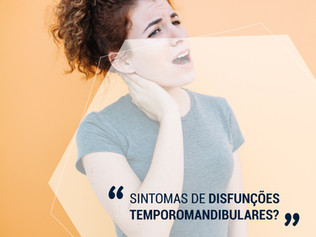 Sintomas de Disfunções Temporomandibulares (DTM)