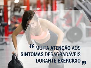 Muita atenção aos sintomas desagradáveis durante exercício