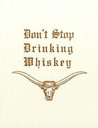 Don't Stop Drinking Whiskey