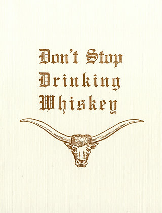 Don't Stop Drinking Whiskey Greeting Card