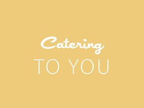 Catering To You