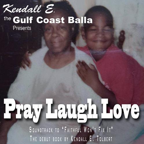 """Pray Laugh Love"" Soundtrack to ""Faithful Won't Fix It"""