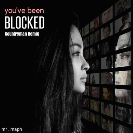 'You've Been Blocked' - Mr MAPH