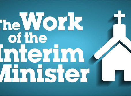 From the Pastor's Desk:  The Work of the Interim Minister