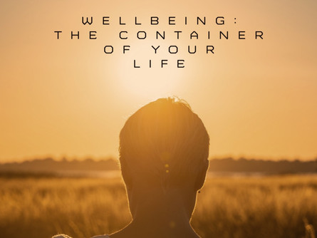 Wellbeing: the vital container of your life