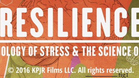Resilience: The Biology of Stress and the Science of Hope - A Documentary