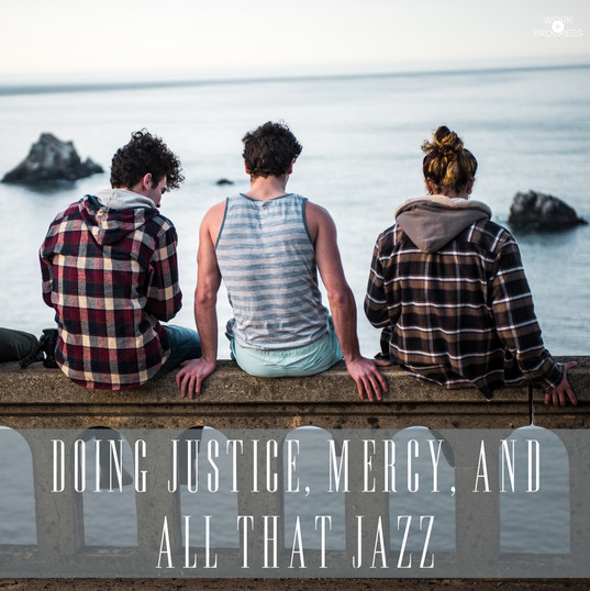 Doing Justice, Mercy, and All That Jazz