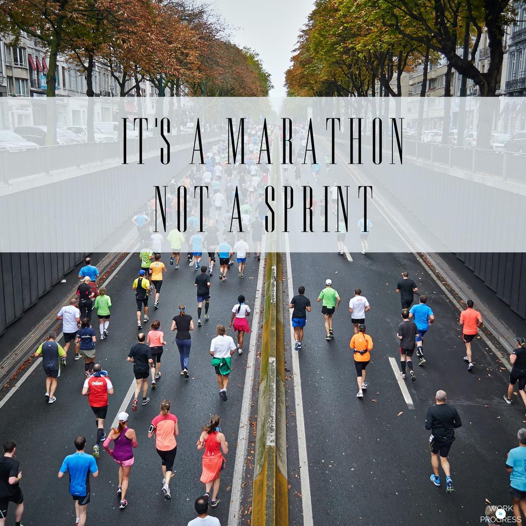 It's a Marathon Not a Sprint