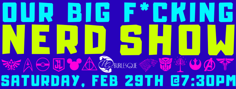 PS Burlesque Presents: Our Big F*cking Nerd Show