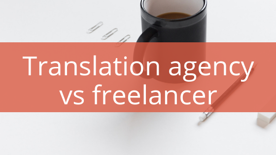 Freelance translator or translation agency?
