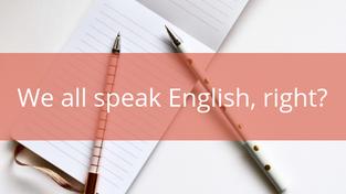 I speak English. You speak English. Why do we need her?