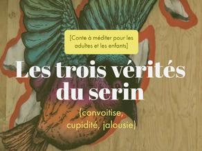 Les trois vérités du serin : Convoitise, Cupidité, Jalousie