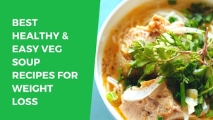 Best Healthy & Easy Veg Soup Recipes For Weight Loss - TWI