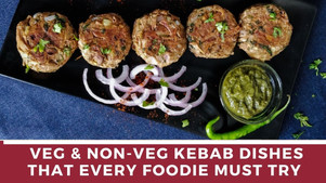 10 Veg & Non-Veg Kebab Dishes that Every Foodie Must Try - TWI