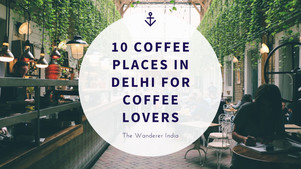 Top 10 Coffee Places In Delhi For Coffee Lovers - TWI