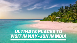Summer Vacation: Ultimate Places to Visit in May-Jun in India in 2021