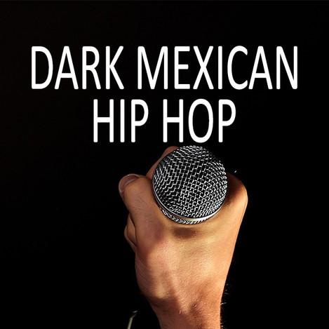 Dark Mexican Hip Hop