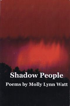 """""""Shadow People"""" Poems by Molly Lynn Watt"""