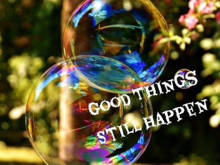 Good Things Still Happen