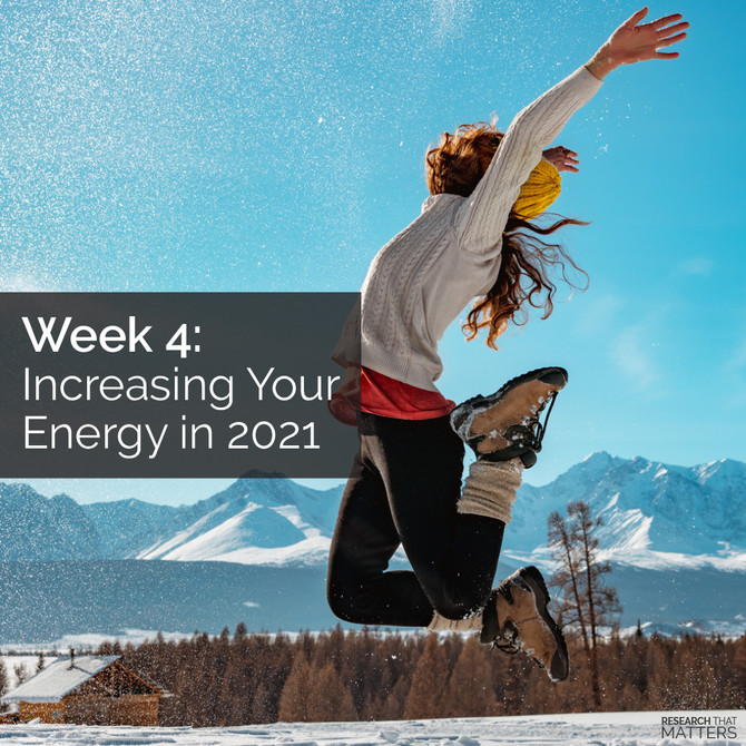WEEK 4 -Increasing Your Energy in 2021