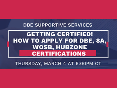 Webinar: Getting Certified!!! How to apply for DBE, 8A, WOSB, HUBZone Certifications