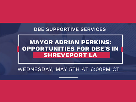 """Did you miss our webinar on """"Opportunities for DBE's in Shreveport LA with Mayor Adrian Perkins"""