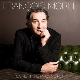François Morel, La Vie, titre provisoire Album paru en 2016 chez Sonymusic
