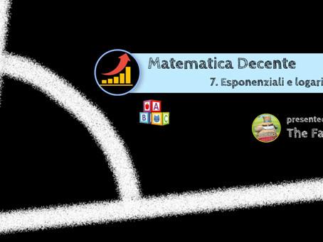 Matematica Decente - 7. Esponenziali e logaritmi