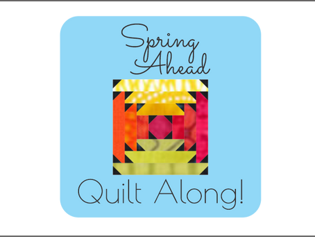 Spring Ahead Quilt Along - Introduction