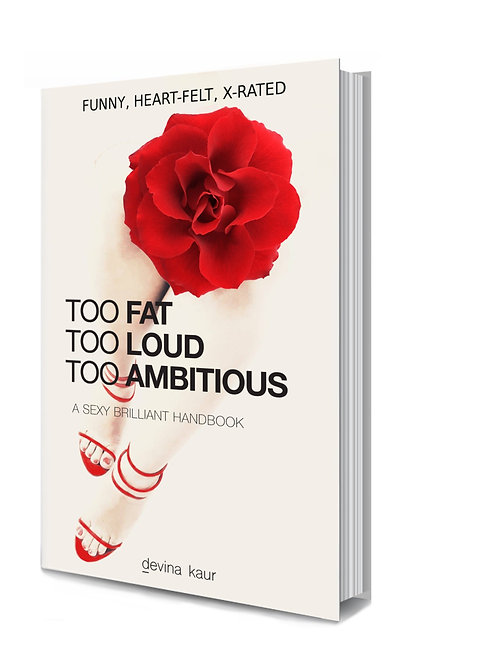 Too Fat Too Loud Too Ambitious ~ by Devina Kaur