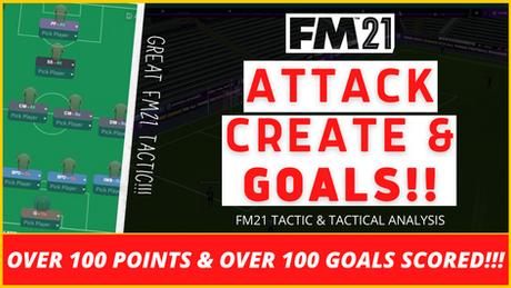 VIDEO: ATTACK, CREATE & GOALS FM21 TACTIC